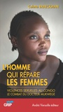 Colette Braeckman - L'homme qui répare les femmes - Violences sexuelles au Congo : le combat du docteur Mukwege.