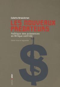 Colette Braeckman - Les nouveaux prédateurs - Politique des puissances en Afrique centrale.
