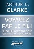 Colette Carrière et Arthur C. Clarke - Voyagez par le Fil (suivi de) Comment nous sommes allés sur Mars.