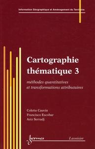 Colette Cauvin et Francisco Escobar - Cartographie thématique - Tome 3, Méthodes quantitatives et transformations attributaires.