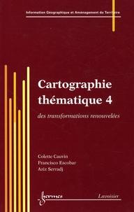 Colette Cauvin et Francisco Escobar - Cartographie thématique - Tome 4, Des transformations renouvelées.