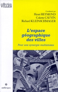 Colette Cauvin et Henri Reymond - L'espace géographique des villes - Pour une synergie multistrates.