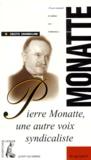 Colette Chambelland - Pierre Monatte - Une autre voix syndicaliste.