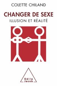 Colette Chiland - Changer de sexe - Illusion et réalité.