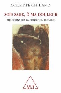Colette Chiland - Sois sage, Ô ma douleur - Réflexions sur la condition humaine.