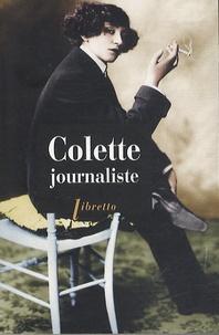 Colette - Colette journaliste - Chroniques et reportages 1893-1955.