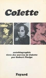 Colette et Robert Phelps - Colette - Autobiographie tirée des œuvres de Colette.