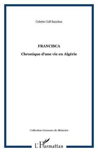 Colette Coll Sanchez - Francisca - Chronique d'une vie en Algérie.