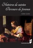 Colette Cosnier - Histoires de saintes, parcours de femmes.