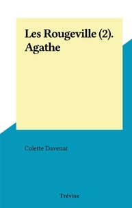 Colette Davenat - Les Rougeville (2). Agathe.