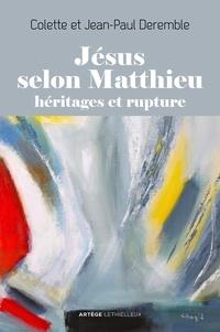 Colette Deremble et Jean-Paul Deremble - Jésus selon Matthieu - Héritages et rupture.