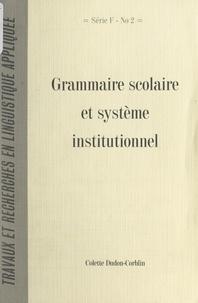 Colette Dudon-Corblin et  Collectif - Grammaire scolaire et système institutionnel - Histoire d'une construction conjointe.