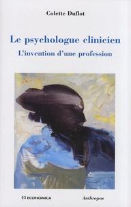 Colette Duflot - Le psychologue clinicien - L'invention d'une profession.