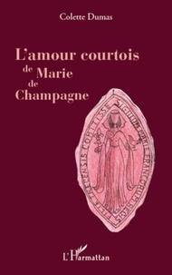 Colette Dumas - L'amour courtois de Marie de Champagne.