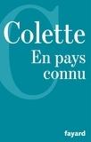 Colette - En pays connu, suivi de Trait pour trait, Journal intermittent, La fleur de l'âge.