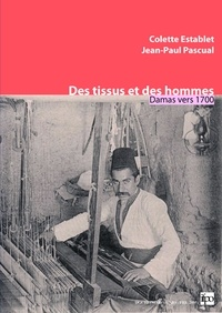 Colette Establet et Jean-Paul Pascual - Des tissus et des hommes - Damas vers 1700.