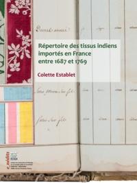 Colette Establet - Répertoire des tissus indiens importés en France entre 1687 et 1769.