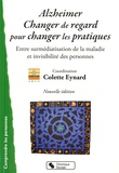 Colette Eynard - Alzheimer, changer le regard pour changer les pratiques - Entre surmédiatisation de la maladie et invisibilité des personnes.