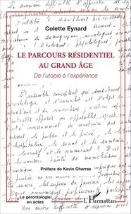 Colette Eynard - Le parcours résidentiel au grand âge - De l'utopie à l'expérience.