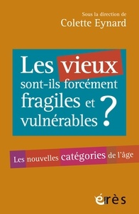 Colette Eynard - Les vieux sont-ils toujours fragiles et vulnérables ? - Les nouvelles catégories de l'âge.