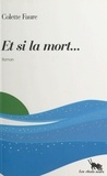 Colette Faure - Et si la mort....