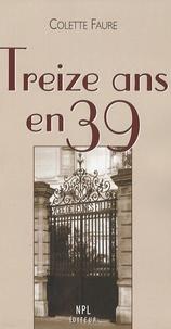 Colette Faure - Treize ans en 39.