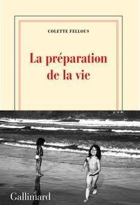 Colette Fellous - La préparation de la vie.