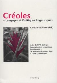 Colette Feuillard et  Collectif - Créoles-Langages et Politiques linguistiques - Actes du XXXVIe Colloque International  de Linguistique Fonctionnelle-30 septembre-7 octobre 2002 à Gosier (Guadeloupe).
