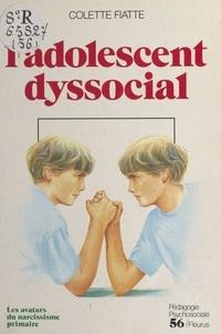Colette Fiatte - L'Adolescent dyssocial - Les avatars du narcissisme primaire, incidences psychothérapiques.