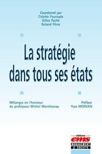 Colette Fourcade et Gilles Paché - La stratégie dans tous ses états - Mélanges en l'honneur du professeur Michel Marchesnay.