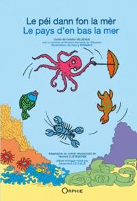 Colette Gillieaux - Le pays d'en bas la mer - Edition bilingue français-créole réunionnais.