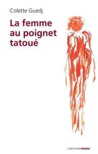 Colette Guedj - La femme au poignet tatoué.