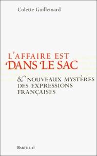 Colette Guillemard - L'affaire est dans le sac et nouveaux mystères des expressions françaises.