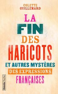 Colette Guillemard - La fin des haricots et autres mystères des expressions françaises.