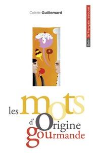 Colette Guillemard - Les mots d'origine gourmande.
