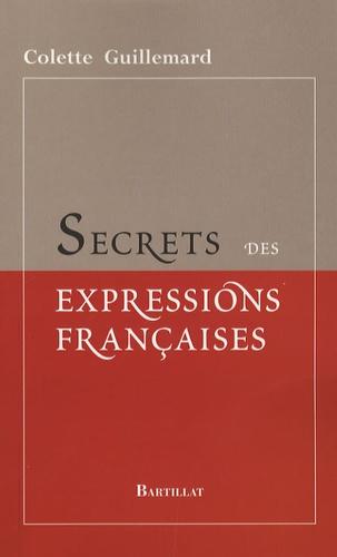 Colette Guillemard - Secrets des expressions françaises.