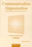 Colette Guiraud - Communication et organisation 1e Bac Professionnel Secrétariat - Contrôles, corrigés.