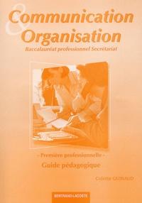 Colette Guiraud - Communication organisation Première professionnelle secrétariat - Guide pédagogique.