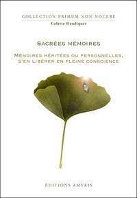 Colette Haudiquet - Sacrées mémoires - Mémoires héritées ou personnelles, s'en libérer en pleine conscience.