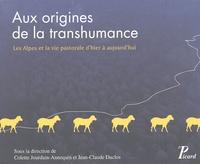 Colette Jourdain-Annequin et Jean-Claude Duclos - Aux origines de la transhumance - Les Alpes et le vie pastorale d'hier à aujourd'hui.