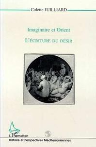 Colette Juilliard - L'écriture du désir - Imaginaire et Orient.