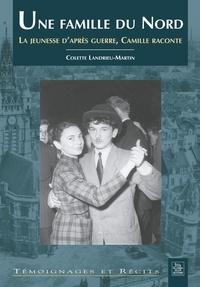 Colette Landrieu-Martin - Une famille du Nord - La jeunesse d'après guerre, Camille raconte.