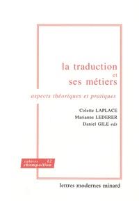 Colette Laplace et Marianne Lederer - La traduction et ses métiers - Aspects théoriques et pratiques.