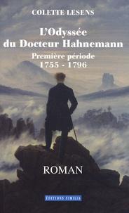 Colette Lesens - L'Odyssée du Docteur Hahnemann Tome 1 : 1755-1796.