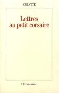 Colette - Lettres au petit corsaire.