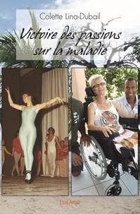 Colette Lina-Dubail - Victoire des passions sur la maladie.