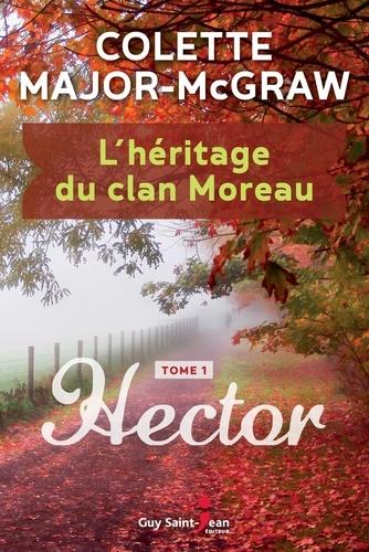 L'héritage du clan Moreau, tome 1. Hector