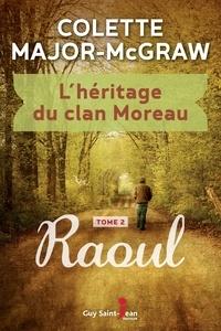Colette Major-McGraw - L'héritage du clan Moreau, tom  : L'héritage du clan Moreau, tome 2 - Raoul.