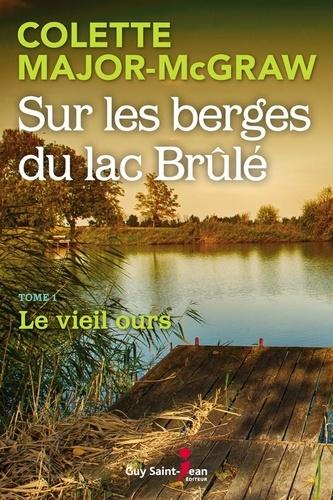 Sur les berges du lac Brûlé, t  Sur les berges du lac Brûlé, tome 1. Le vieil ours