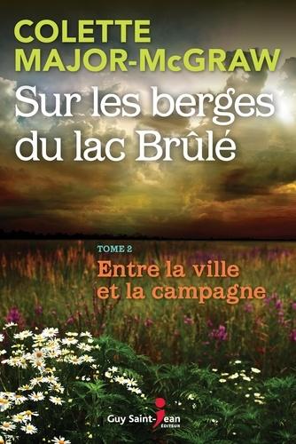 Sur les berges du lac Brûlé, t  Sur les berges du lac Brûlé, tome 2. Entre la ville et la campagne